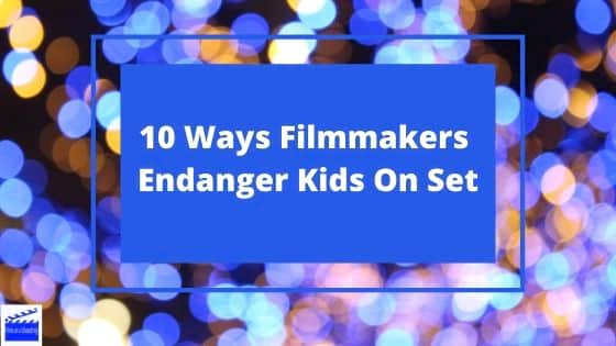 10 ways filmmakers endanger kids on set